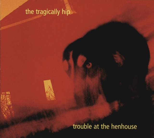 Album cover for Trouble At The Henhouse by The Tragically Hip